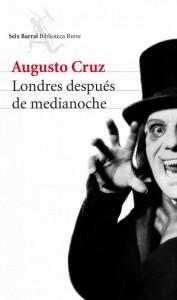 unademagiaporfavor-libro-novela-abril-2014-seix-barral-Londres-despues-de-medianoche-Augusto-Cruz-portada