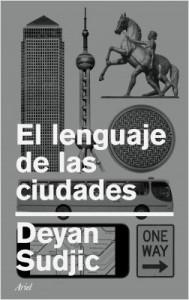 EL LENGUAJE DE LAS CIUDADESe-las-ciudades_deyan-sudjic_201705312332