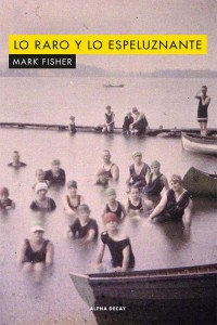 Lo raro y lo espeluznante - Mark Fisher